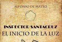 El inspector Santacruz. El inicio de la luz. Un libro del subinspector Alfonso de Mateo